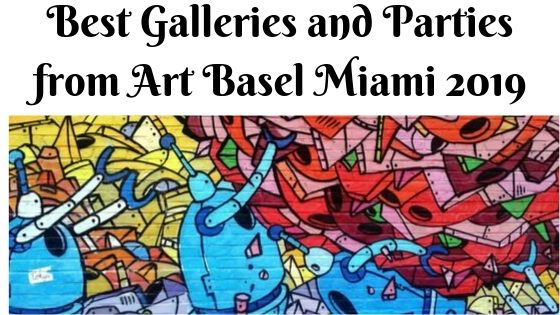 Best galleries and parties at Art Basel Miami Beach 2019